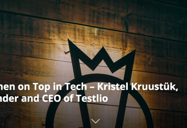 Women on Top in Tech – Kristel Kruustük, Founder and CEO of Testlio